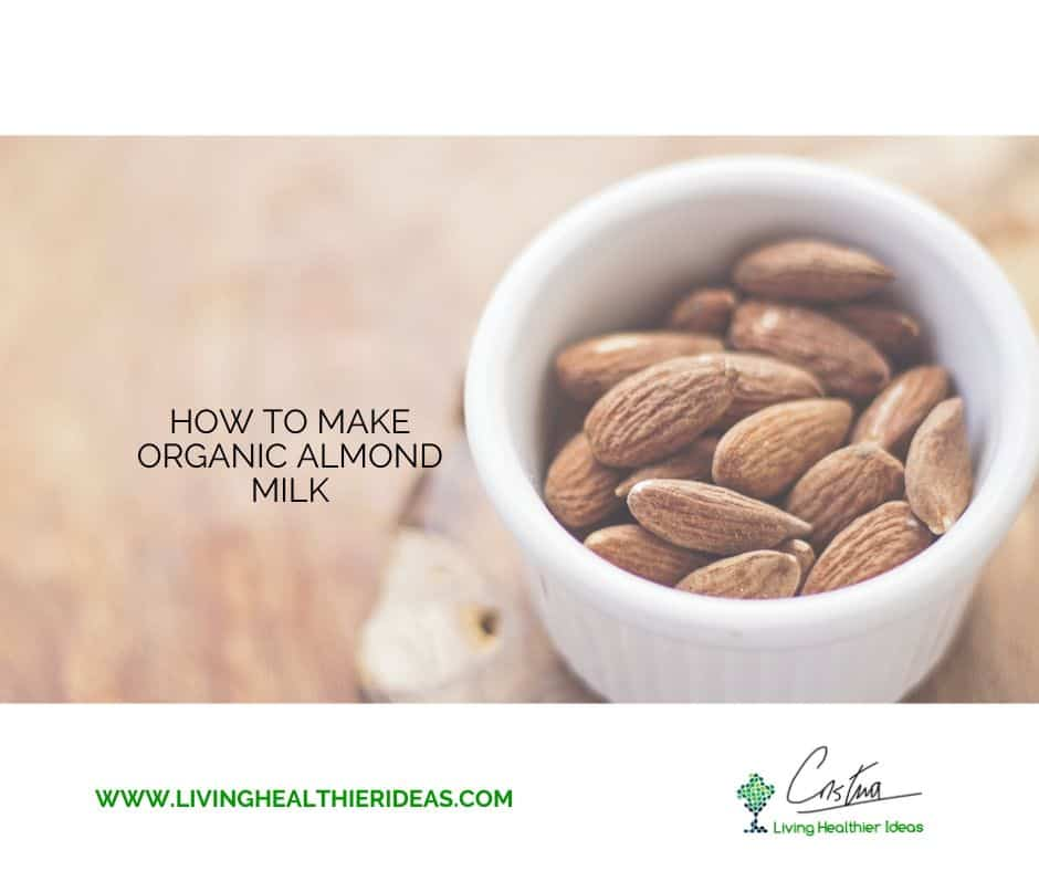 Healthy recipes_ How to make homemade organic almond milk