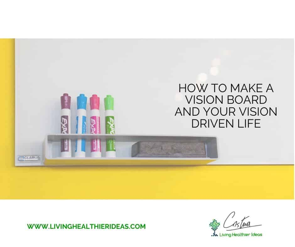 How To Make A Vision Board And Your Vision Driven Life